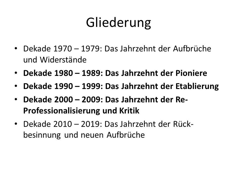Gliederung Dekade 1970 – 1979: Das Jahrzehnt der Aufbrüche und Widerstände Dekade 1980 – 1989: Das Jahrzehnt der Pioniere Dekade 1990 – 1999: Das Jahr