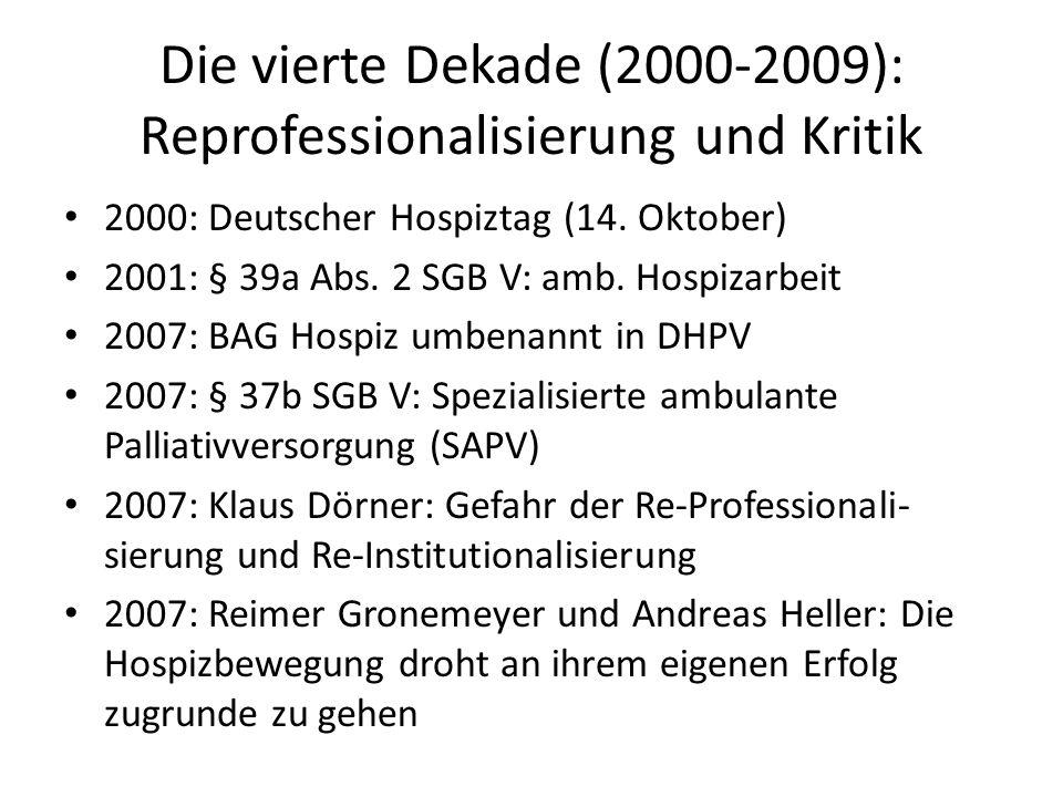 Die vierte Dekade (2000-2009): Reprofessionalisierung und Kritik 2000: Deutscher Hospiztag (14. Oktober) 2001: § 39a Abs. 2 SGB V: amb. Hospizarbeit 2
