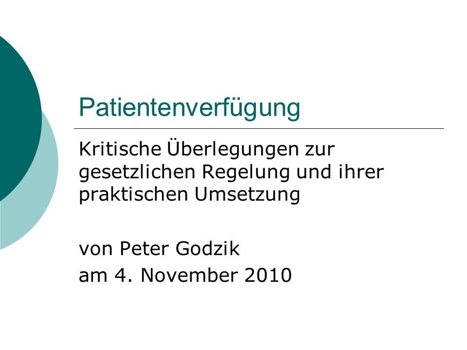 Patientenverfügung Kritische Überlegungen zur gesetzlichen Regelung und ihrer praktischen Umsetzung von Peter Godzik am 4.