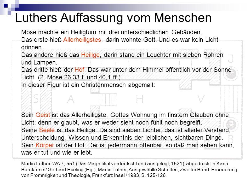 Luthers Auffassung vom Menschen Mose machte ein Heiligtum mit drei unterschiedlichen Gebäuden. Das erste hieß Allerheiligstes, darin wohnte Gott. Und
