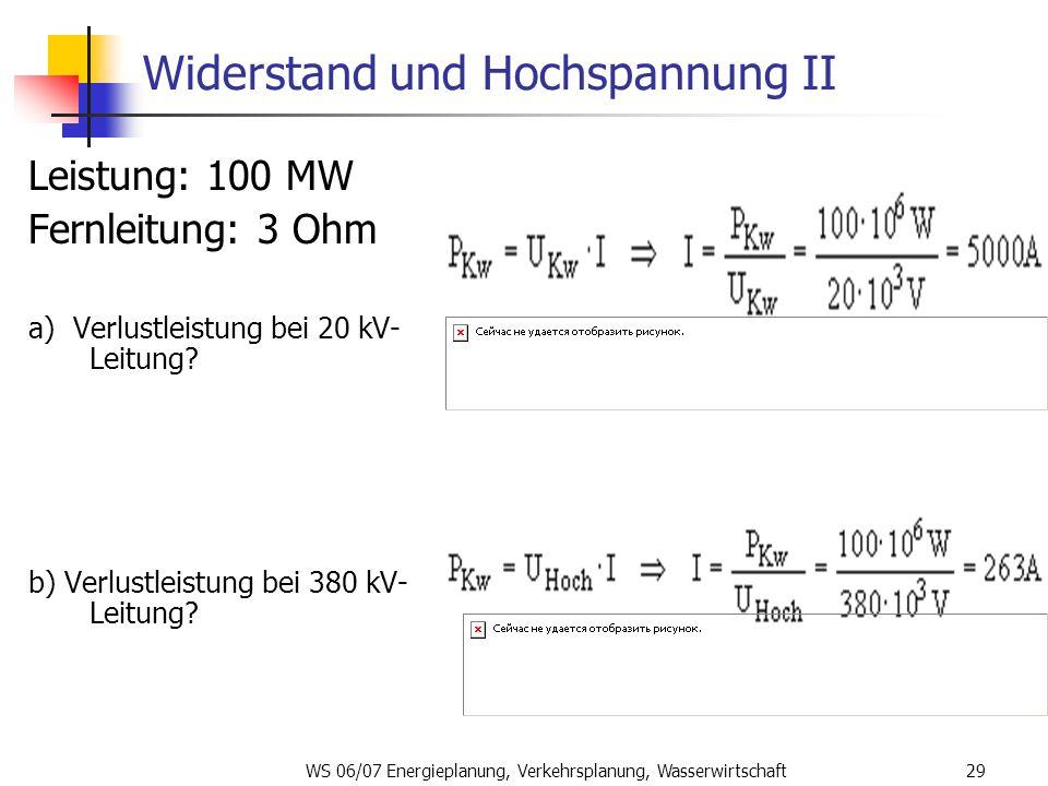 WS 06/07 Energieplanung, Verkehrsplanung, Wasserwirtschaft29 Widerstand und Hochspannung II Leistung: 100 MW Fernleitung: 3 Ohm a) Verlustleistung bei