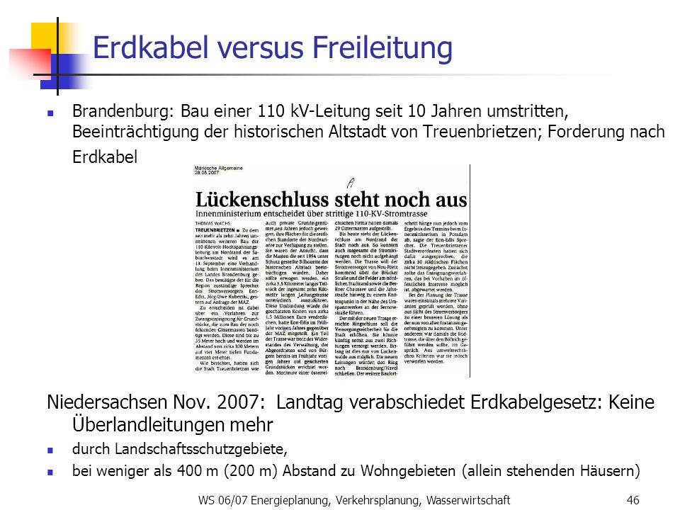 WS 06/07 Energieplanung, Verkehrsplanung, Wasserwirtschaft46 Erdkabel versus Freileitung Brandenburg: Bau einer 110 kV-Leitung seit 10 Jahren umstritt