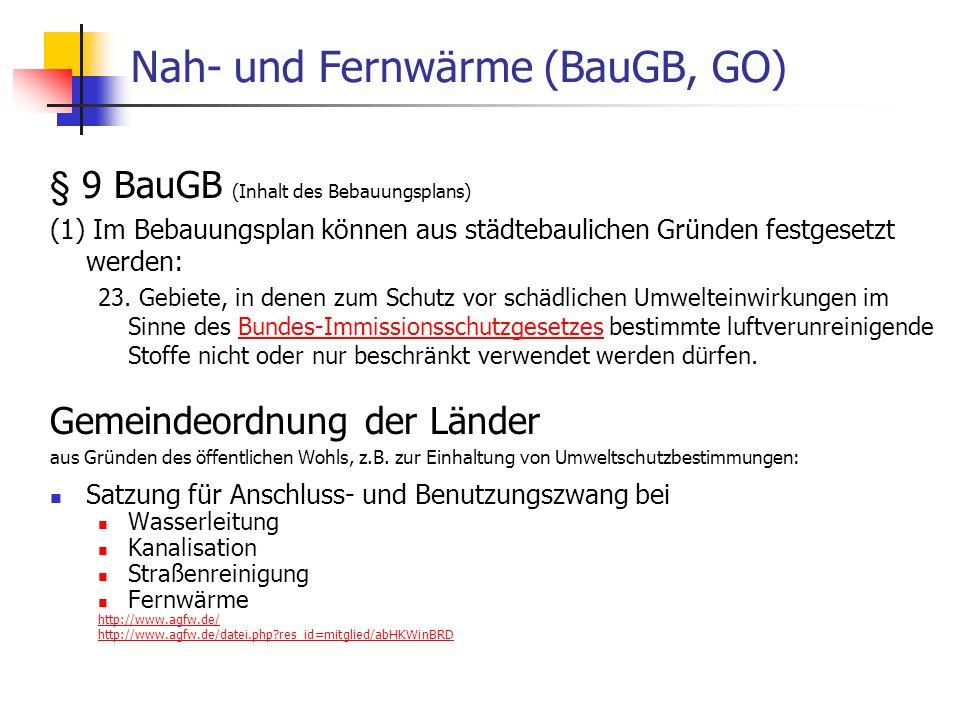 WS 06/07 Energieplanung, Verkehrsplanung, Wasserwirtschaft55 Nah- und Fernwärme (BauGB, GO) § 9 BauGB (Inhalt des Bebauungsplans) (1) Im Bebauungsplan