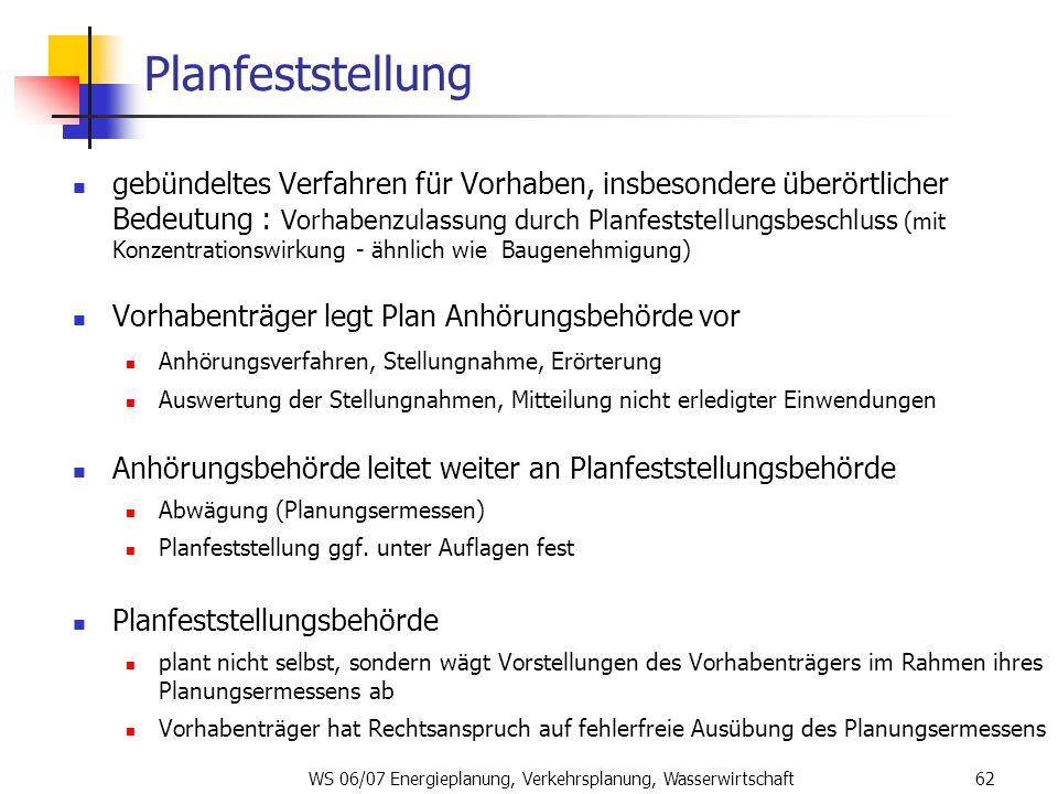 WS 06/07 Energieplanung, Verkehrsplanung, Wasserwirtschaft62 Planfeststellung gebündeltes Verfahren für Vorhaben, insbesondere überörtlicher Bedeutung