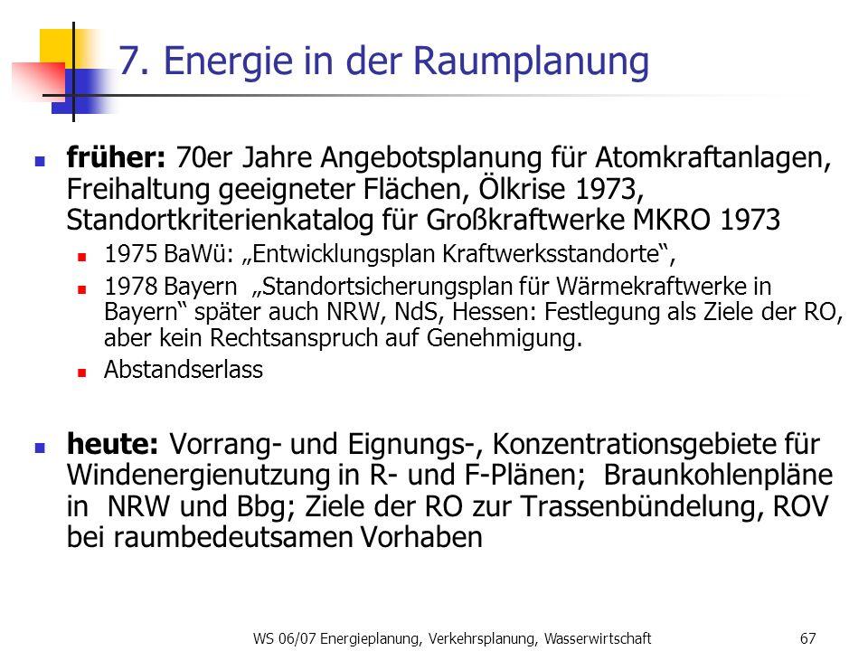 WS 06/07 Energieplanung, Verkehrsplanung, Wasserwirtschaft67 7. Energie in der Raumplanung früher: 70er Jahre Angebotsplanung für Atomkraftanlagen, Fr