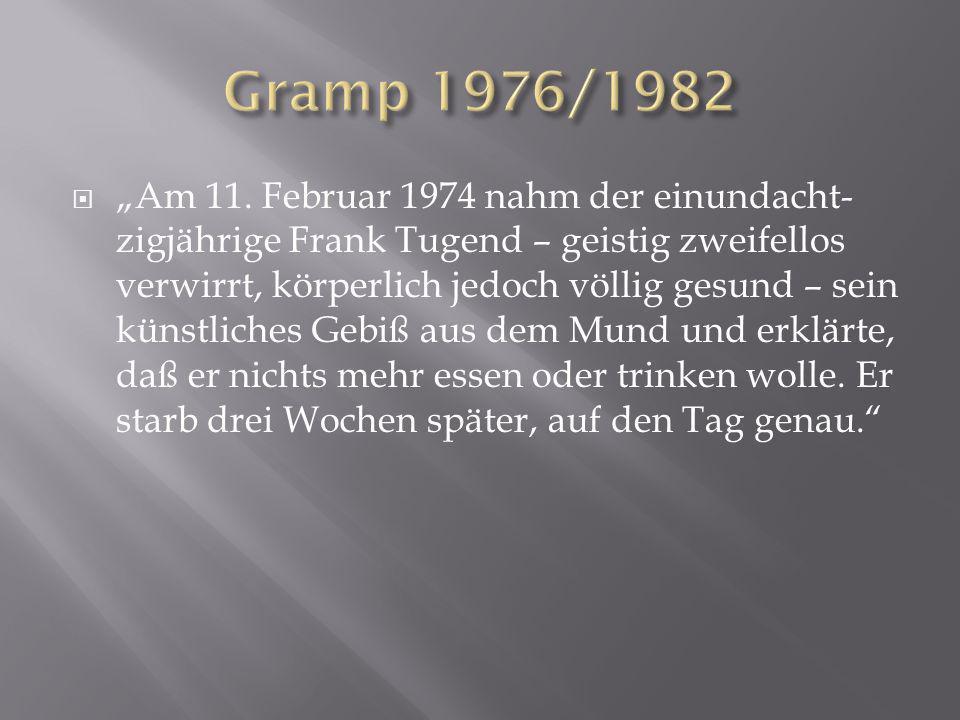 Am 11. Februar 1974 nahm der einundacht- zigjährige Frank Tugend – geistig zweifellos verwirrt, körperlich jedoch völlig gesund – sein künstliches Geb