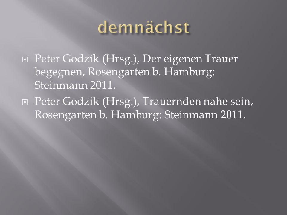 Peter Godzik (Hrsg.), Der eigenen Trauer begegnen, Rosengarten b. Hamburg: Steinmann 2011. Peter Godzik (Hrsg.), Trauernden nahe sein, Rosengarten b.