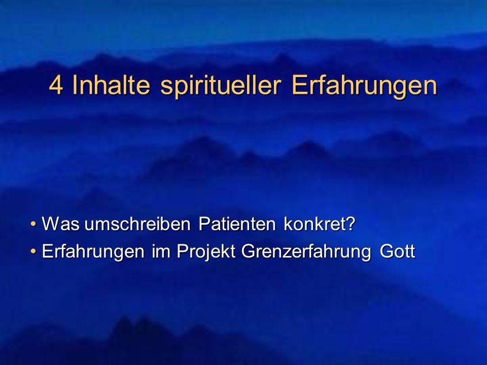 4 Inhalte spiritueller Erfahrungen Was umschreiben Patienten konkret? Was umschreiben Patienten konkret? Erfahrungen im Projekt Grenzerfahrung Gott Er