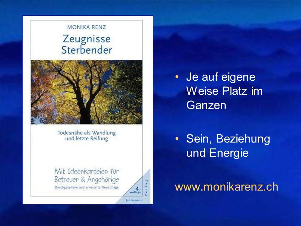 Je auf eigene Weise Platz im Ganzen Sein, Beziehung und Energie www.monikarenz.ch