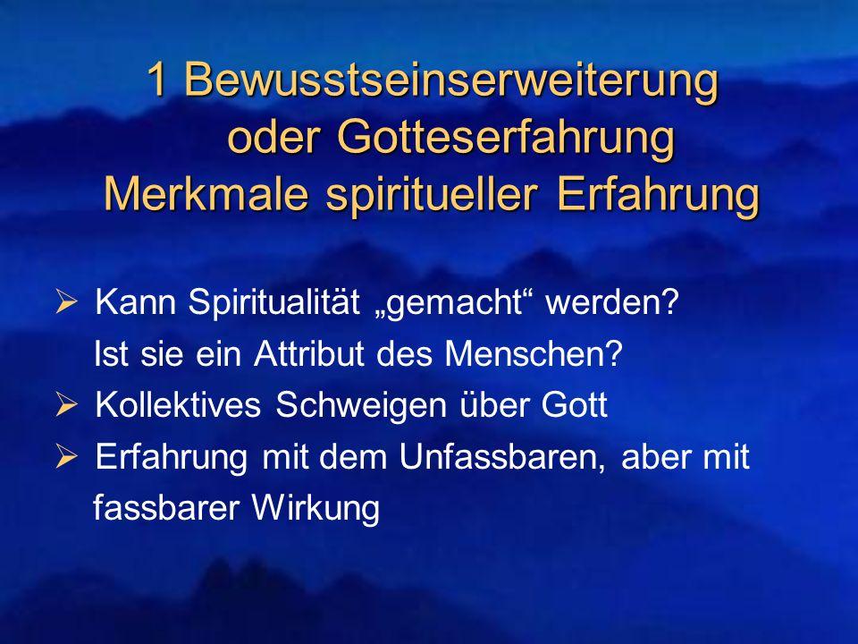 1 Bewusstseinserweiterung oder Gotteserfahrung Merkmale spiritueller Erfahrung Kann Spiritualität gemacht werden? Ist sie ein Attribut des Menschen? K