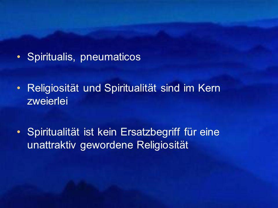 Spiritualis, pneumaticos Religiosität und Spiritualität sind im Kern zweierlei Spiritualität ist kein Ersatzbegriff für eine unattraktiv gewordene Rel