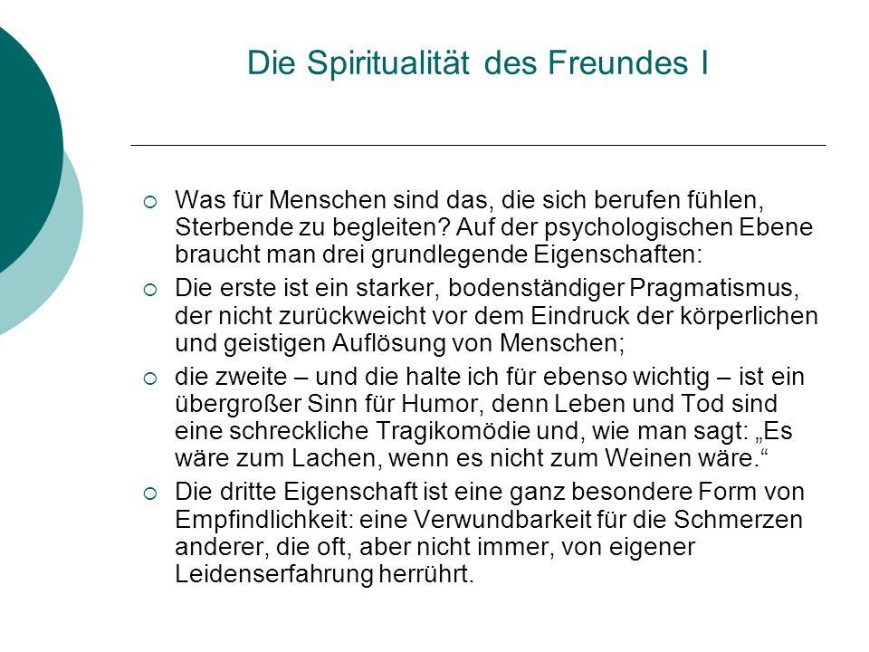 Die Spiritualität des Freundes I Was für Menschen sind das, die sich berufen fühlen, Sterbende zu begleiten? Auf der psychologischen Ebene braucht man