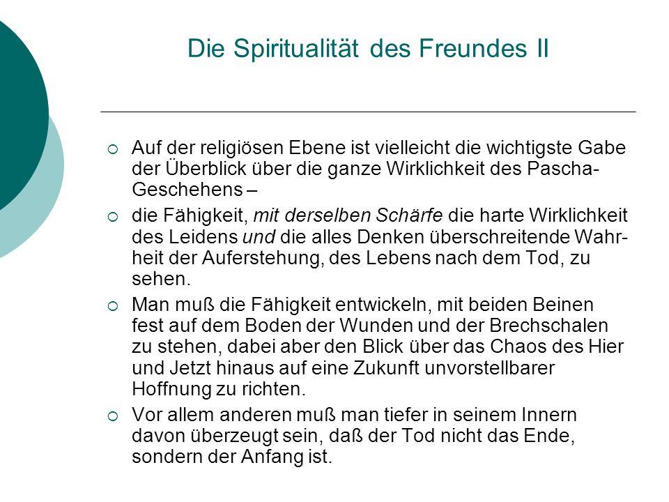 Die Spiritualität des Freundes II Auf der religiösen Ebene ist vielleicht die wichtigste Gabe der Überblick über die ganze Wirklichkeit des Pascha- Ge