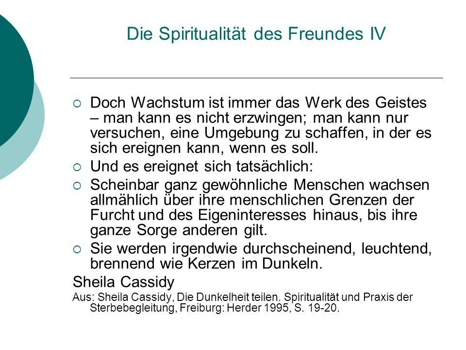 Die Spiritualität des Freundes IV Doch Wachstum ist immer das Werk des Geistes – man kann es nicht erzwingen; man kann nur versuchen, eine Umgebung zu