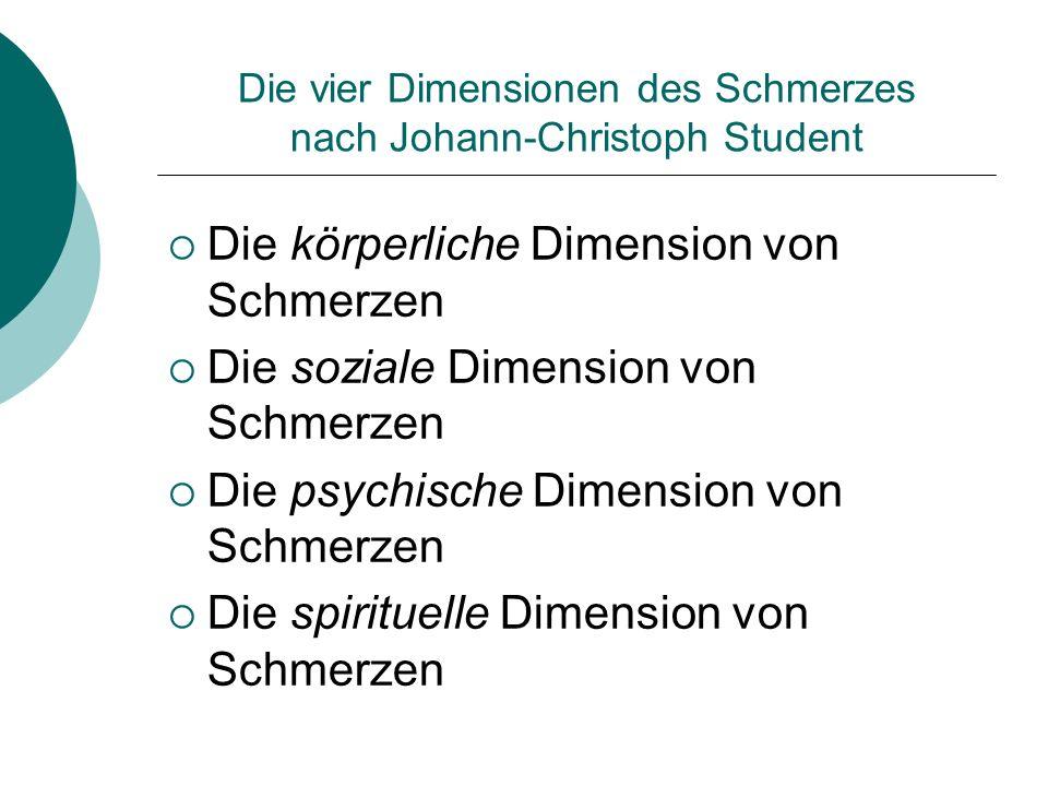 Die vier Dimensionen des Schmerzes nach Johann-Christoph Student Die körperliche Dimension von Schmerzen Die soziale Dimension von Schmerzen Die psych