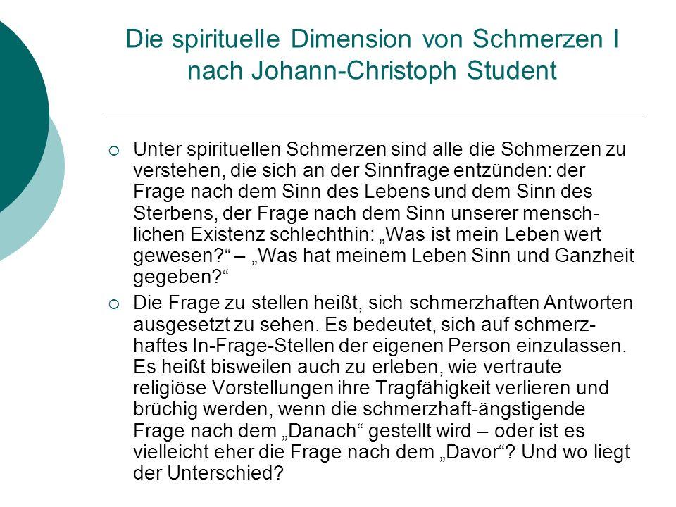 Die spirituelle Dimension von Schmerzen II nach Johann-Christoph Student Spätestens hier wird der Helfer spüren, wie die Begegnung mit Sterbenden auch uns selbst – als Sterbliche – schmerzhaft bedroht.