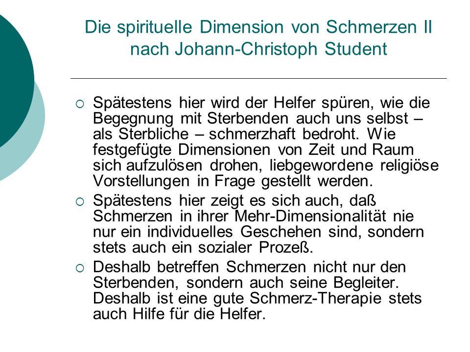 Die spirituelle Dimension von Schmerzen III nach Johann-Christoph Student Am deutlichsten hat diesen Aspekt wohl der englische Sterbeforscher Parkes heraus- gearbeitet.
