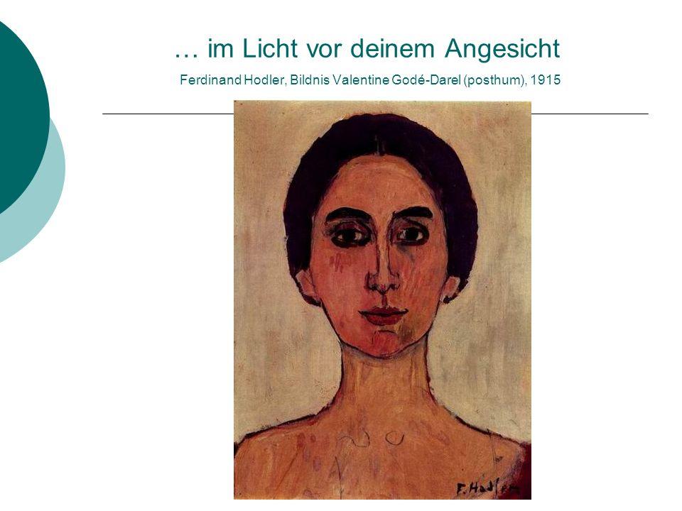 … im Licht vor deinem Angesicht Ferdinand Hodler, Bildnis Valentine Godé-Darel (posthum), 1915