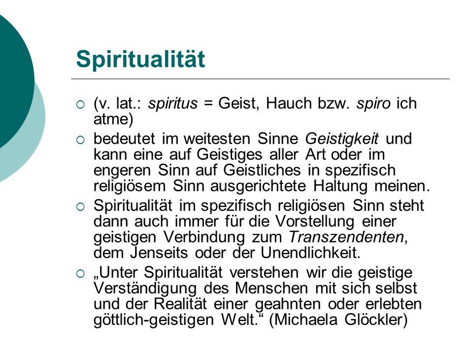 Spiritualität (v. lat.: spiritus = Geist, Hauch bzw. spiro ich atme) bedeutet im weitesten Sinne Geistigkeit und kann eine auf Geistiges aller Art ode
