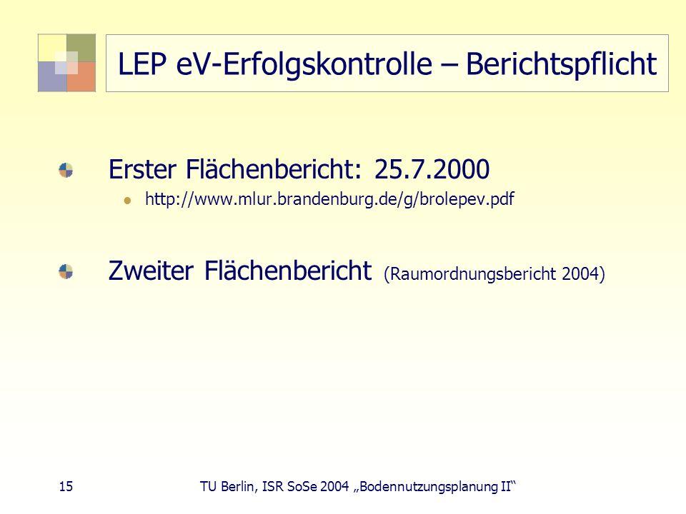 15 TU Berlin, ISR SoSe 2004 Bodennutzungsplanung II LEP eV-Erfolgskontrolle – Berichtspflicht Erster Flächenbericht: 25.7.2000 http://www.mlur.branden
