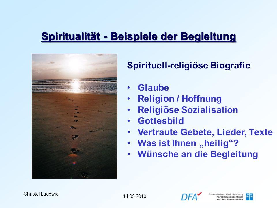 14.05.2010 Christel Ludewig Spiritualität - Beispiele der Begleitung Spirituell-religiöse Biografie Glaube Religion / Hoffnung Religiöse Sozialisation