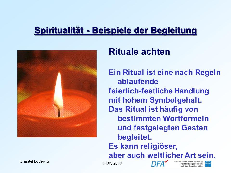 14.05.2010 Christel Ludewig Spiritualität - Beispiele der Begleitung Rituale achten Ein Ritual ist eine nach Regeln ablaufende feierlich-festliche Han