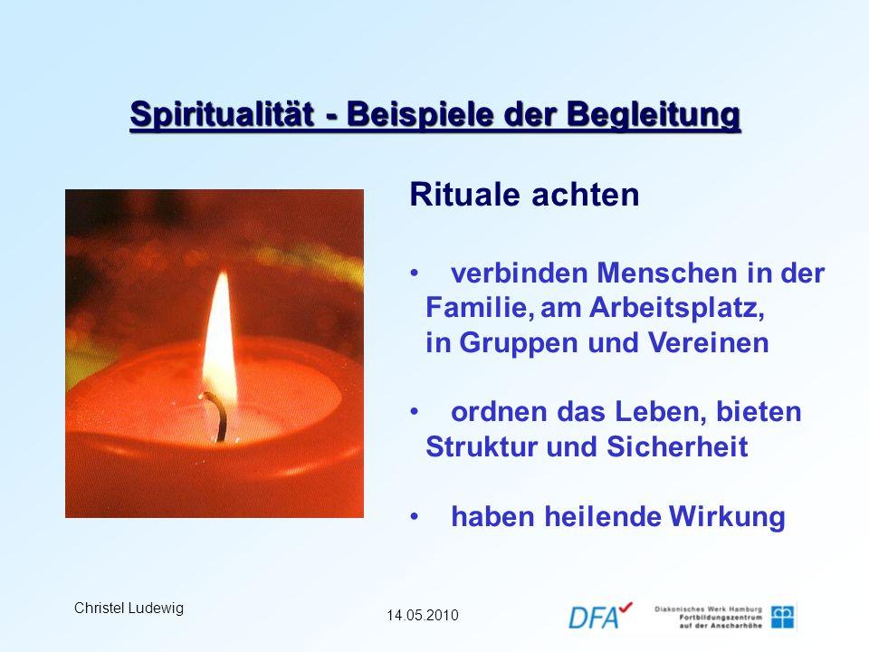 14.05.2010 Christel Ludewig Spiritualität - Beispiele der Begleitung Rituale achten verbinden Menschen in der Familie, am Arbeitsplatz, in Gruppen und