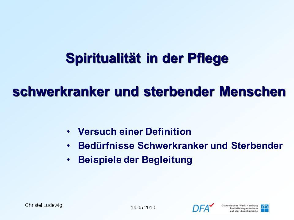 14.05.2010 Christel Ludewig Spiritualität – Voraussetzungen zur Begleitung Offene, achtsame, respektvolle Haltung im Alltag: Einfühlendes Verständnis Wertschätzung und Wärme Echtheit und Selbstkongruenz
