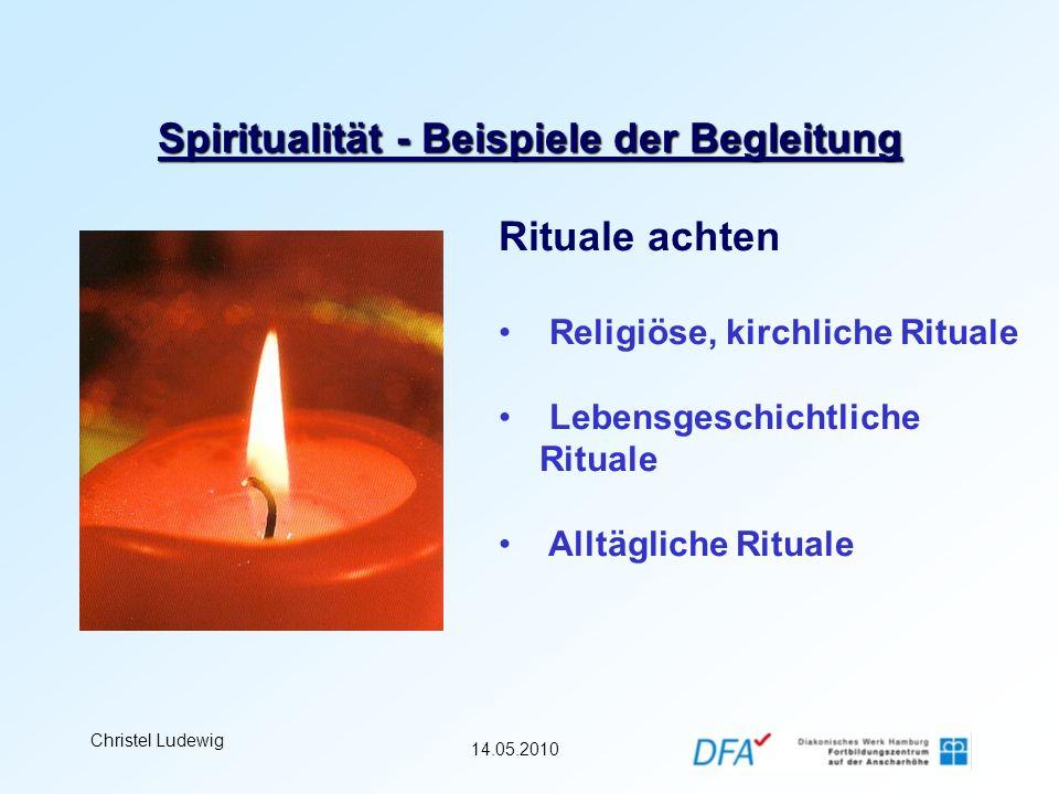 14.05.2010 Christel Ludewig Spiritualität - Beispiele der Begleitung Rituale achten Religiöse, kirchliche Rituale Lebensgeschichtliche Rituale Alltägl