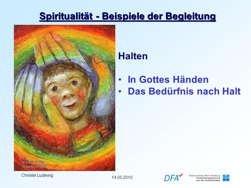 14.05.2010 Christel Ludewig Spiritualität - Beispiele der Begleitung Halten In Gottes Händen Das Bedürfnis nach Halt © Sieger Köder Schwabenverlag