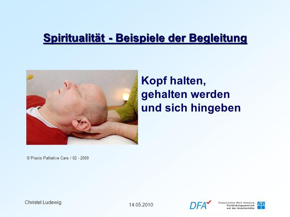 14.05.2010 Christel Ludewig Spiritualität - Beispiele der Begleitung Kopf halten, gehalten werden und sich hingeben © Praxis Palliative Care / 02 - 20