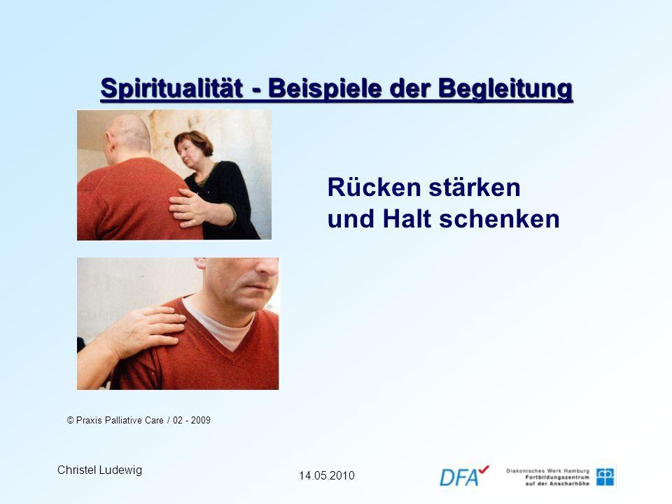 14.05.2010 Christel Ludewig Spiritualität - Beispiele der Begleitung Rücken stärken und Halt schenken © Praxis Palliative Care / 02 - 2009