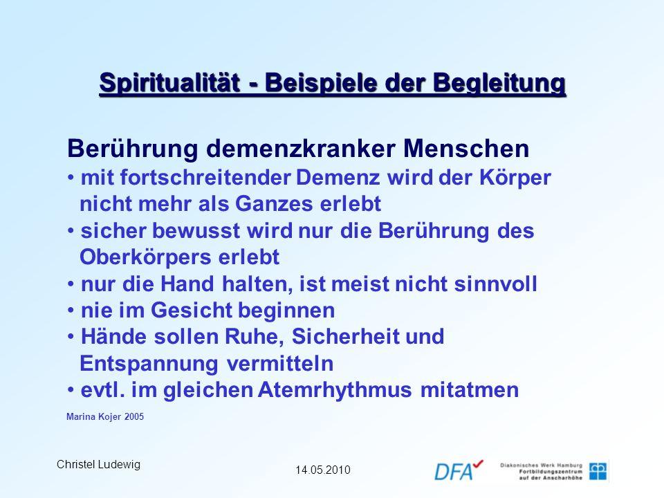 14.05.2010 Christel Ludewig Spiritualität - Beispiele der Begleitung Berührung demenzkranker Menschen mit fortschreitender Demenz wird der Körper nich