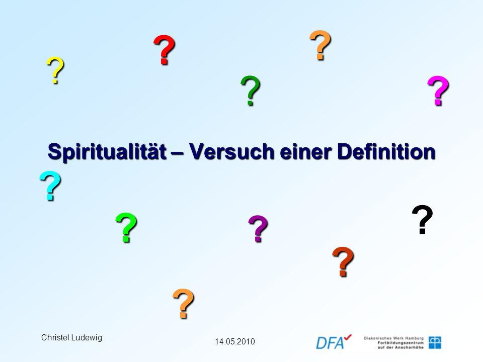 14.05.2010 Christel Ludewig Spiritualität – Versuch einer Definition Spiritualität (v.