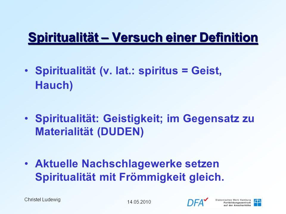 14.05.2010 Christel Ludewig Spiritualität – Versuch einer Definition Spiritualität (v. lat.: spiritus = Geist, Hauch) Spiritualität: Geistigkeit; im G