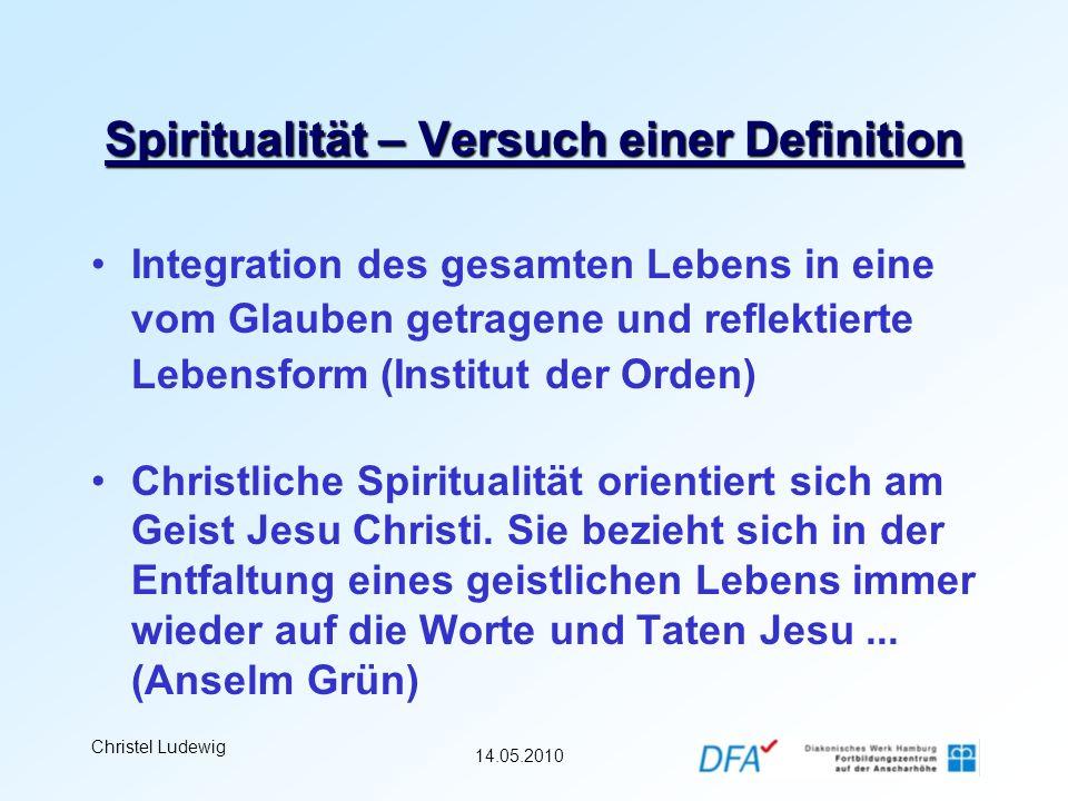 14.05.2010 Christel Ludewig Spiritualität – Versuch einer Definition Integration des gesamten Lebens in eine vom Glauben getragene und reflektierte Le