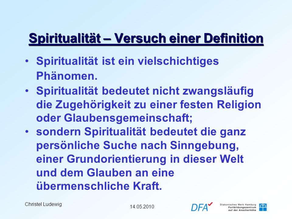 14.05.2010 Christel Ludewig Spiritualität – Versuch einer Definition Spiritualität ist als individuelle, lebenslange Entwicklung direkt mit der persönlichen Lebensgeschichte verknüpft.