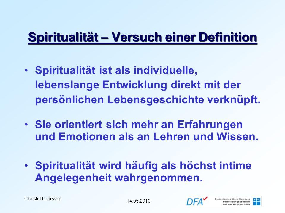 14.05.2010 Christel Ludewig Spiritualität – Versuch einer Definition Spiritualität ist als individuelle, lebenslange Entwicklung direkt mit der persön