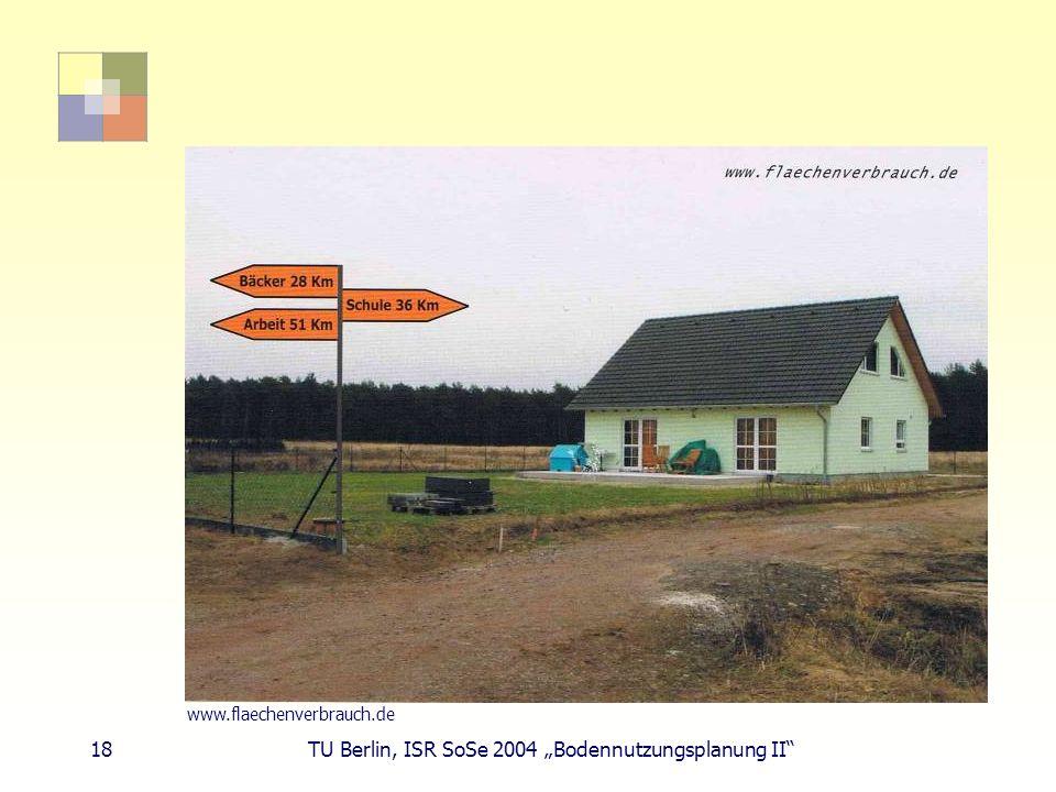 18 TU Berlin, ISR SoSe 2004 Bodennutzungsplanung II www.flaechenverbrauch.de