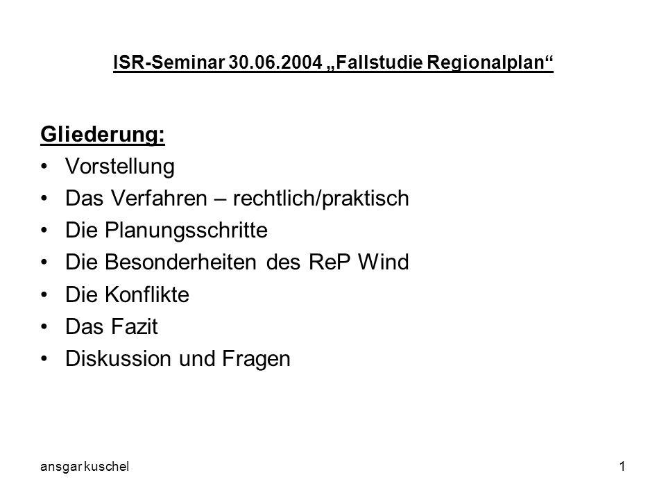 ansgar kuschel1 ISR-Seminar 30.06.2004 Fallstudie Regionalplan Gliederung: Vorstellung Das Verfahren – rechtlich/praktisch Die Planungsschritte Die Be