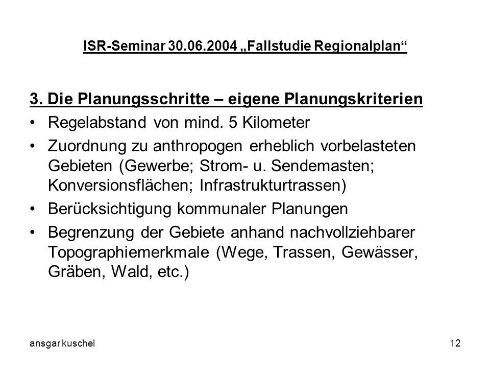 ansgar kuschel12 ISR-Seminar 30.06.2004 Fallstudie Regionalplan 3. Die Planungsschritte – eigene Planungskriterien Regelabstand von mind. 5 Kilometer