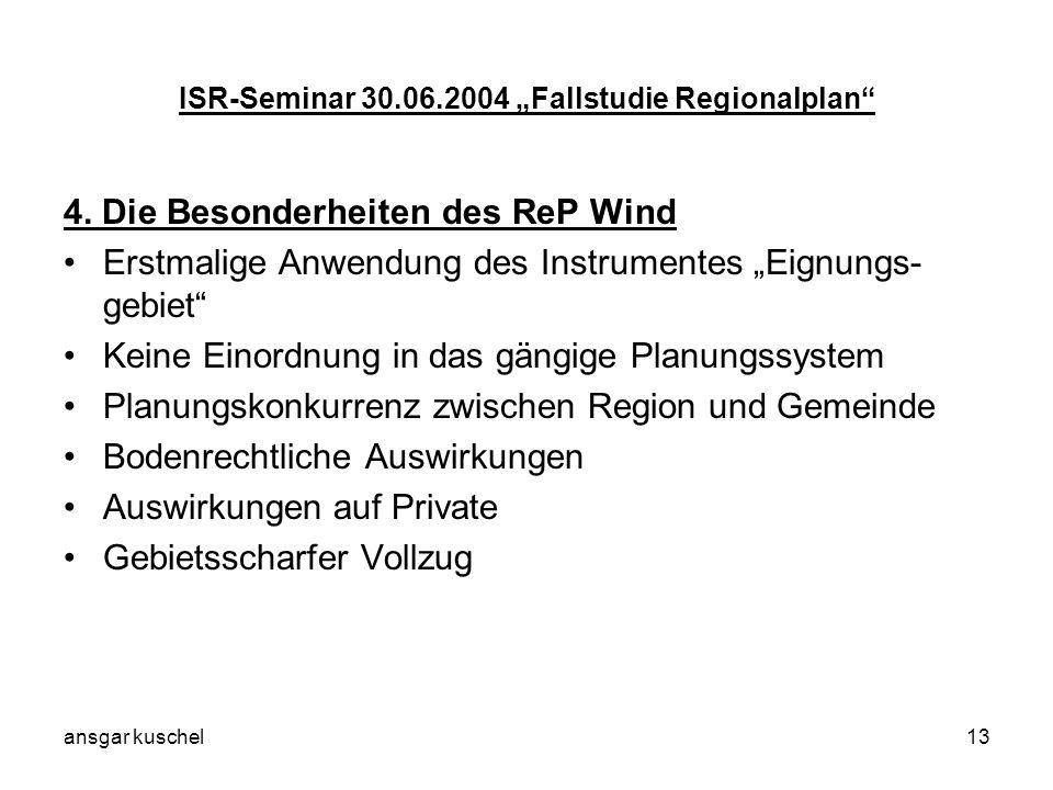 ansgar kuschel13 ISR-Seminar 30.06.2004 Fallstudie Regionalplan 4. Die Besonderheiten des ReP Wind Erstmalige Anwendung des Instrumentes Eignungs- geb