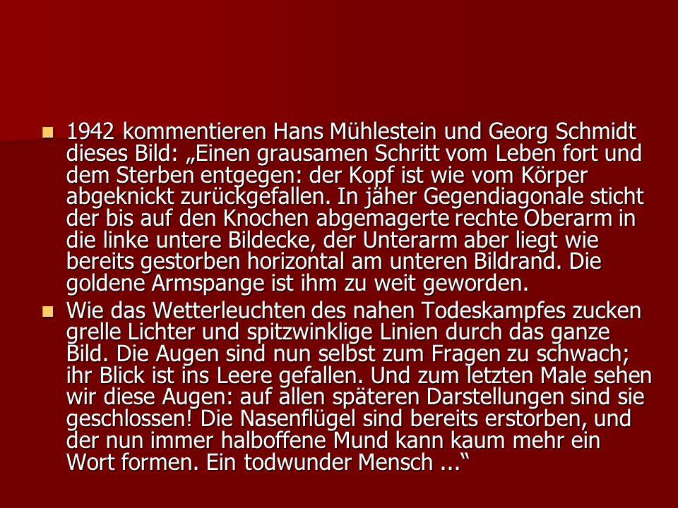 1942 kommentieren Hans Mühlestein und Georg Schmidt dieses Bild: Einen grausamen Schritt vom Leben fort und dem Sterben entgegen: der Kopf ist wie vom