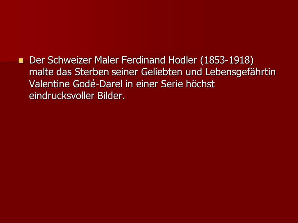 Der Schweizer Maler Ferdinand Hodler (1853-1918) malte das Sterben seiner Geliebten und Lebensgefährtin Valentine Godé-Darel in einer Serie höchst ein