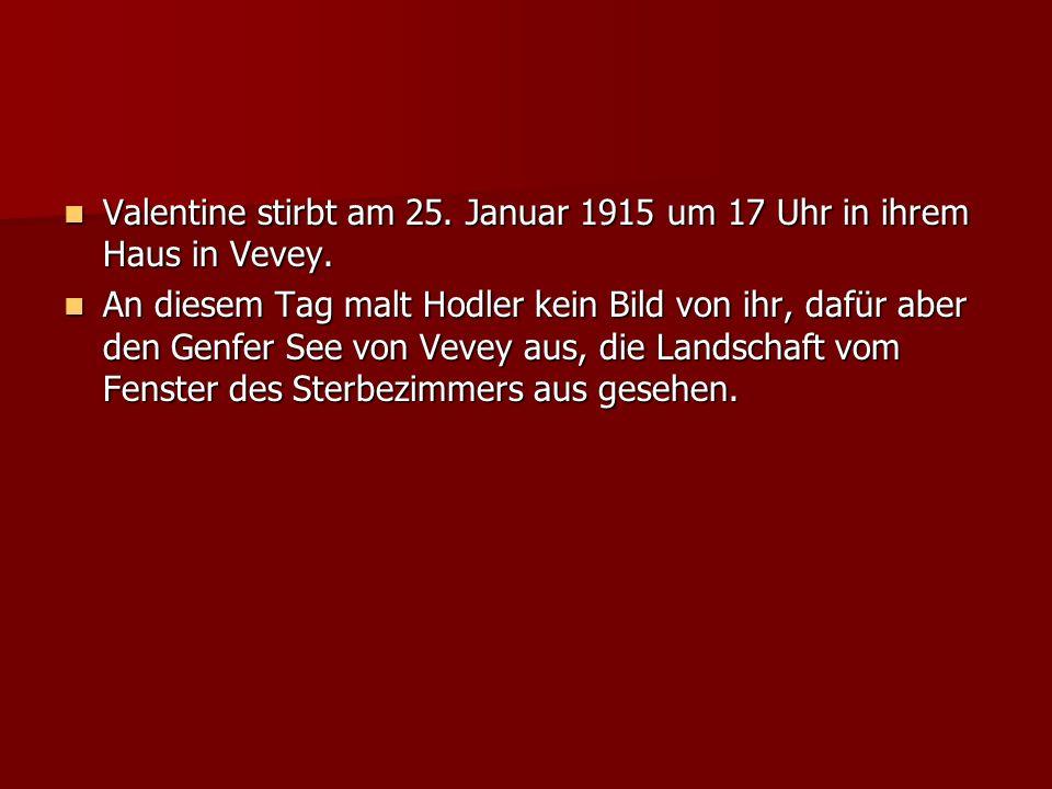 Valentine stirbt am 25. Januar 1915 um 17 Uhr in ihrem Haus in Vevey. Valentine stirbt am 25. Januar 1915 um 17 Uhr in ihrem Haus in Vevey. An diesem