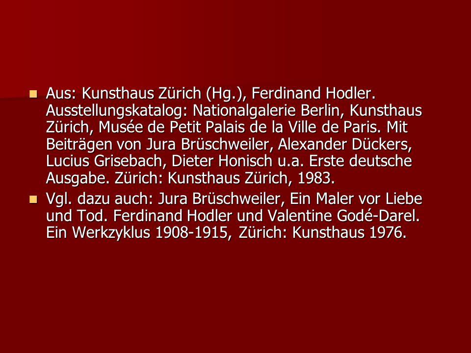 Aus: Kunsthaus Zürich (Hg.), Ferdinand Hodler. Ausstellungskatalog: Nationalgalerie Berlin, Kunsthaus Zürich, Musée de Petit Palais de la Ville de Par