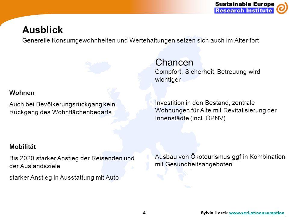 Ausblick Generelle Konsumgewohnheiten und Wertehaltungen setzen sich auch im Alter fort 4 Sylvia Lorek www.seri.at/consumptionwww.seri.at/consumption