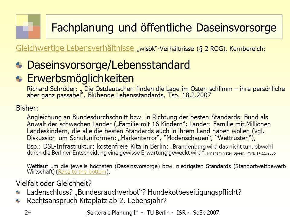 24 Sektorale Planung I - TU Berlin - ISR - SoSe 2007 Fachplanung und öffentliche Daseinsvorsorge Gleichwertige Lebensverhältnisse Gleichwertige Lebens