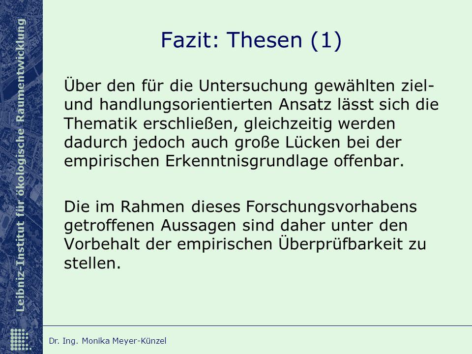 Leibniz-Institut für ökologische Raumentwicklung Dr. Ing. Monika Meyer-Künzel Fazit: Thesen (1) Über den für die Untersuchung gewählten ziel- und hand