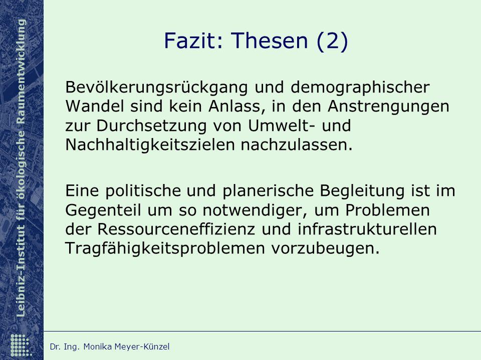 Leibniz-Institut für ökologische Raumentwicklung Dr. Ing. Monika Meyer-Künzel Fazit: Thesen (2) Bevölkerungsrückgang und demographischer Wandel sind k